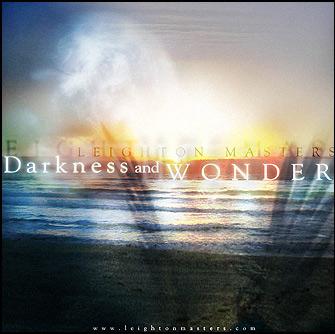 Darkness & Wonder - Part 4 - Leighton Masters